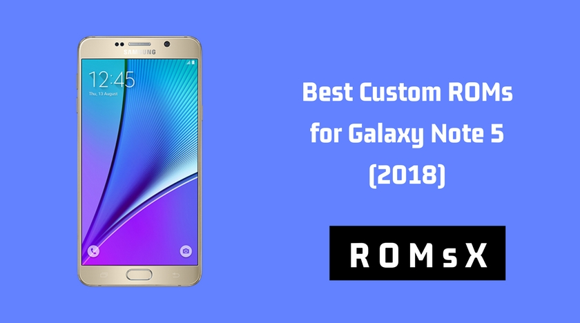 Best Custom ROMs for Galaxy Note 5 (All Variants) | 2019