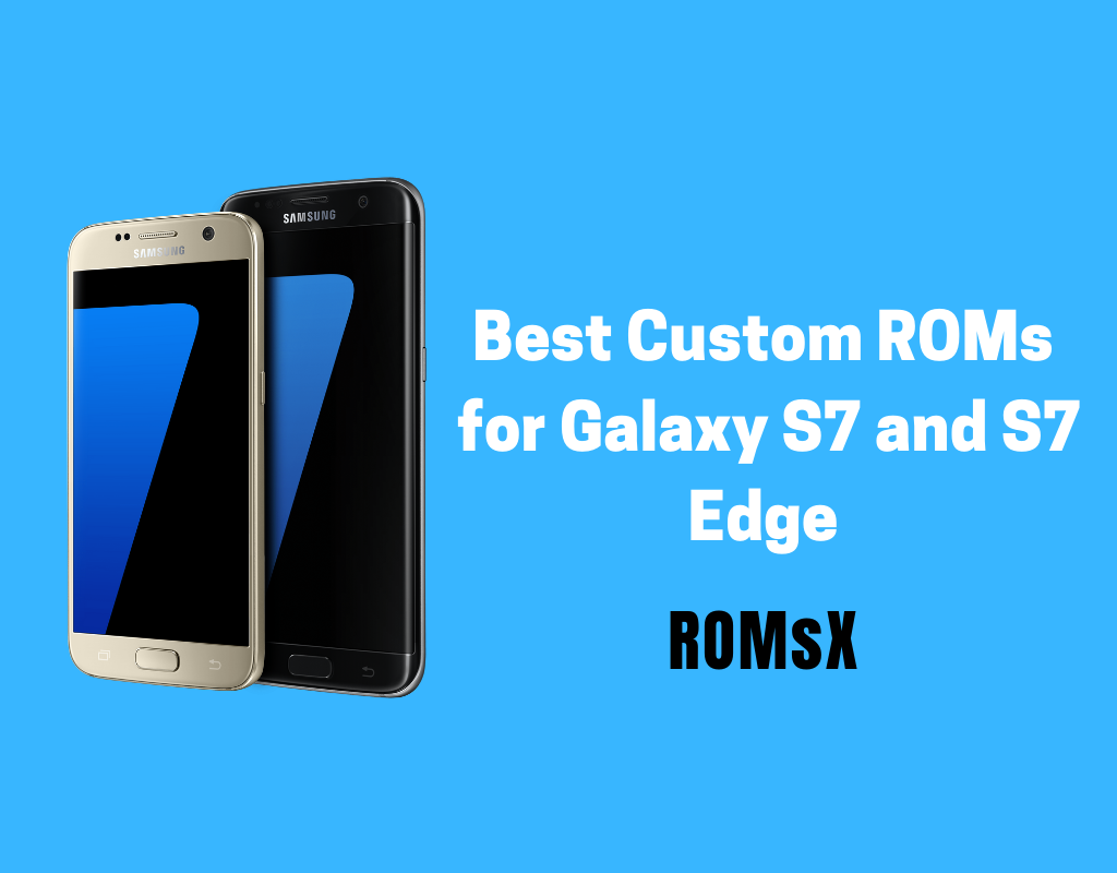 Best Custom ROMs For Galaxy S7 and S7 Edge (2019)