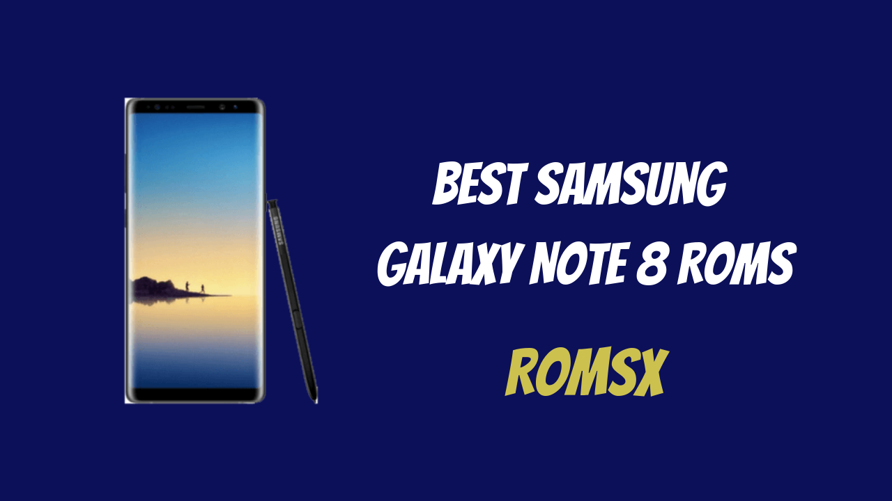 Best Note Roms For Galaxy 2020 Samsung 8 Custom