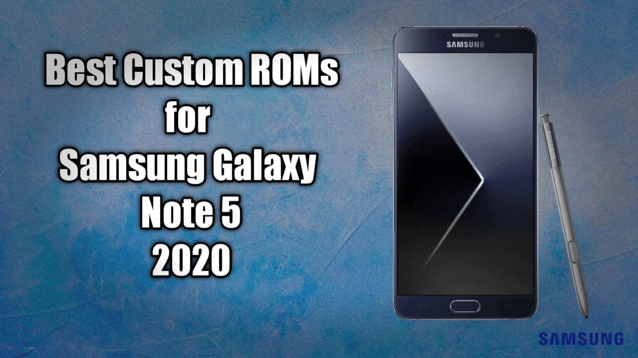 Best Custom Roms For Galaxy Note 5 All Variants 2021