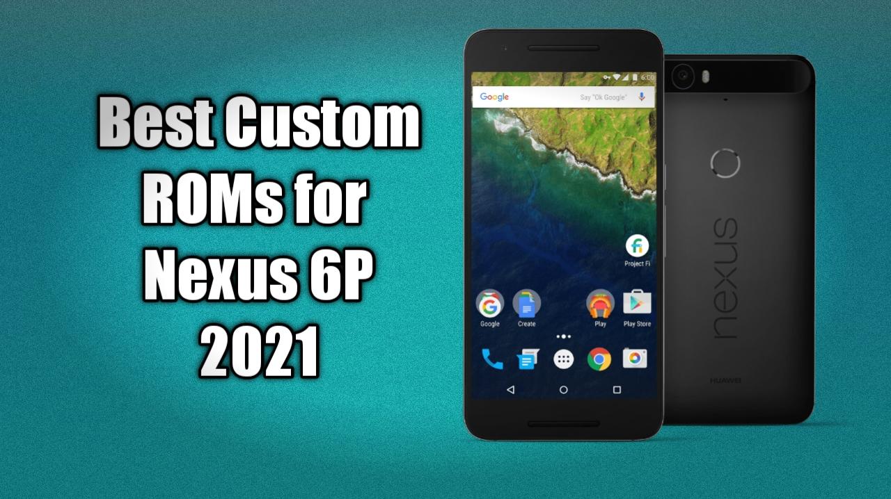 Best Custom Roms For Nexus 6p In 2021 Romsx