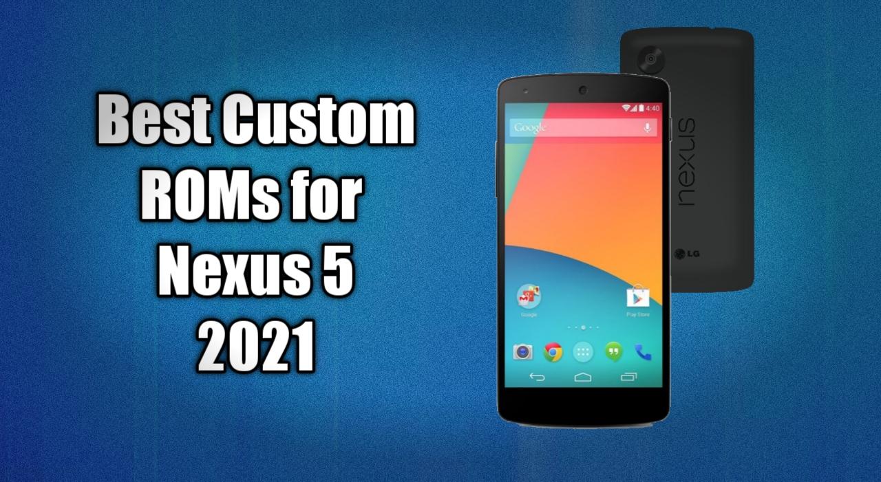Best Custom Roms For Nexus 5 In 2021 Romsx